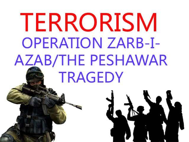 TERRORISM/ OPERATION ZARB-I-AZAB/THE PESHAWAR TRAGEDY